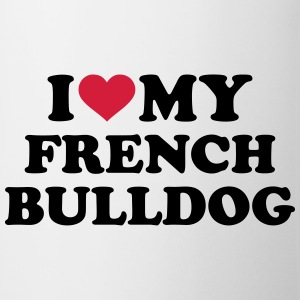 I love my french bulldog T-Shirts - Tasse