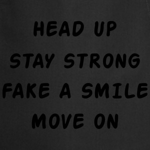 Head Up Stay Strong Fake A Smile Move On Koszulki - Fartuch kuchenny