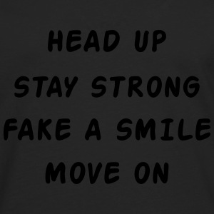 Head Up Stay Strong Fake A Smile Move On T-shirts - Mannen Premium shirt met lange mouwen