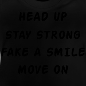 Head Up Stay Strong Fake A Smile Move On T-Shirts - Baby T-Shirt