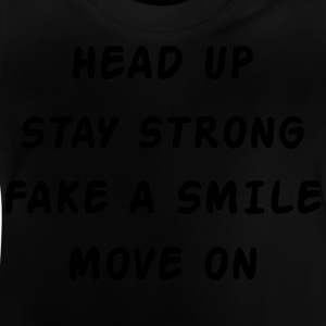 Head Up Stay Strong Fake A Smile Move On Shirts - Baby T-Shirt