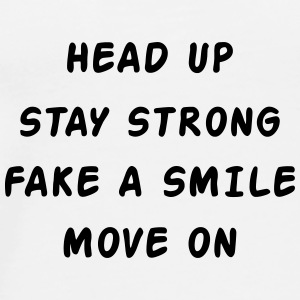 Head Up Stay Strong Fake A Smile Move On Mokken & toebehoor - Mannen Premium T-shirt