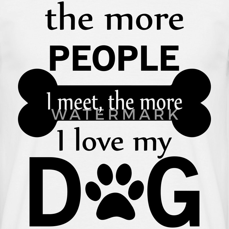 The More People I Meet The More I Love My Dog T-Shirts - Men's T-Shirt