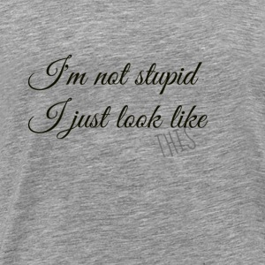 I'm not stupid I just look like this - Men's Premium T-Shirt