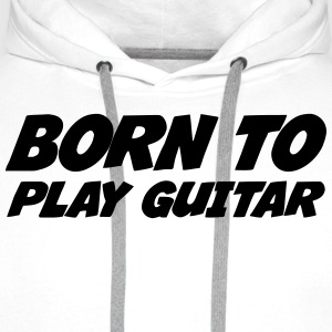 Born to Play Guitar T-Shirts - Männer Premium Hoodie