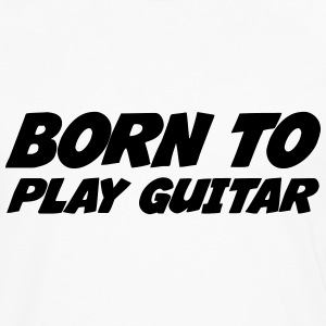 Born to Play Guitar T-Shirts - Männer Premium Langarmshirt