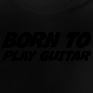 Born to Play Guitar T-shirts - Baby T-shirt