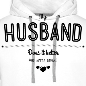 My husband does it better Camisetas - Sudadera con capucha premium para hombre