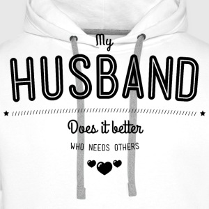 My husband does it better T-Shirts - Männer Premium Hoodie