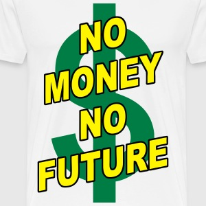 no money no future 01 Hoodies & Sweatshirts - Men's Premium T-Shirt