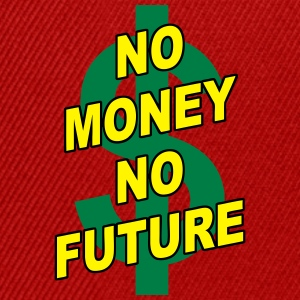 no money no future 01 T-Shirts - Snapback Cap