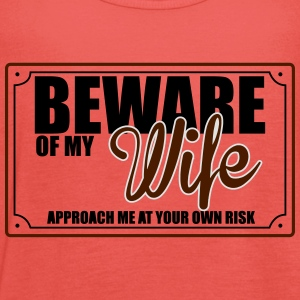 BEWARE OF MY WIFE T-Shirts - Women's Tank Top by Bella