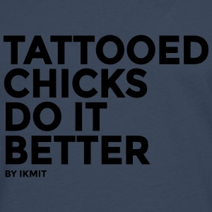 Tattooed Chicks Do It Better T-Shirts - Men's Premium Longsleeve Shirt