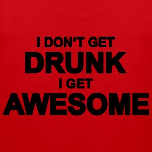 I don't get drunk, I get awesome T-shirts - Premiumtanktopp herr