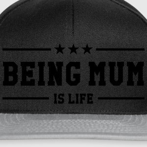 Being Mum is life ! T-Shirts - Snapback Cap