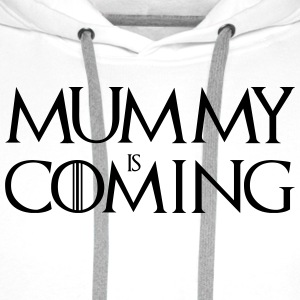 Mummy is Coming ! T-Shirts - Men's Premium Hoodie