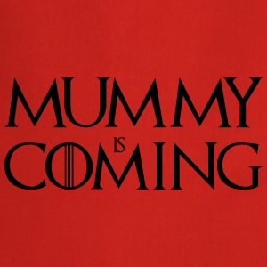 Mummy is Coming ! T-Shirts - Kochschürze