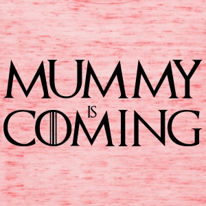 Mummy is Coming ! T-Shirts - Frauen Tank Top von Bella