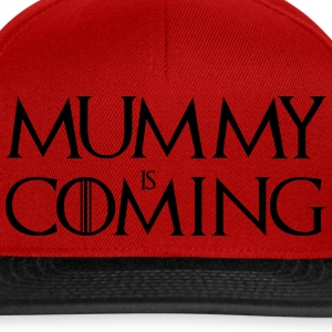 Mummy is Coming ! T-Shirts - Snapback Cap