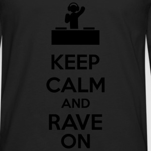 Keep Calm And Rave On Camisetas - Camiseta de manga larga premium hombre