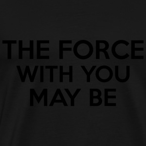 The Force With You May Be Pullover & Hoodies - Männer Premium T-Shirt