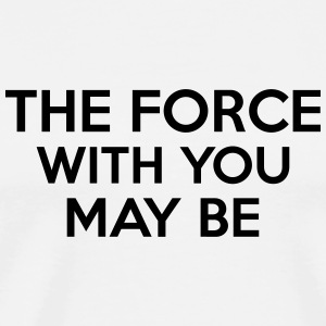 The Force With You May Be Mugs & Drinkware - Men's Premium T-Shirt