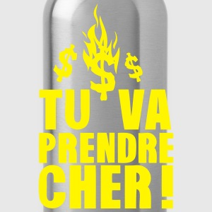 tu va prendre cher expression dollars Tee shirts - Gourde