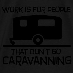 Work is for people that don't go caravanning Hoodies & Sweatshirts - Men's Premium T-Shirt