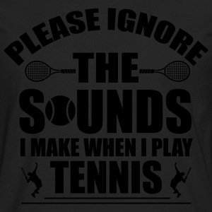 Please ignore the sound I make when I play tennis T-shirts - Mannen Premium shirt met lange mouwen