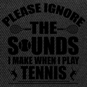 Please ignore the sound I make when I play tennis T-shirts - Snapback cap