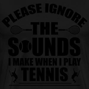 Please ignore the sound I make when I play tennis Bluzy - Koszulka męska Premium