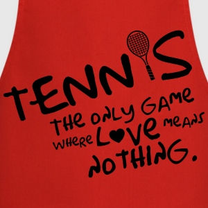Tennis - the only game where love means nothing T-Shirts - Kochschürze