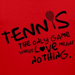Tennis - the only game where love means nothing T-Shirts - Männer Premium Tank Top