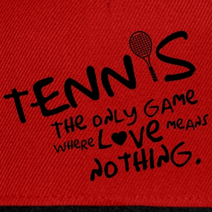 Tennis - the only game where love means nothing Tops - Snapback cap