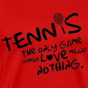 Tennis - the only game where love means nothing Tanktops - Mannen Premium T-shirt