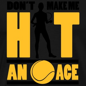 Tennis - don't make me hit an ace Tanktops - Mannen Premium T-shirt