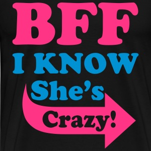 I Know She's Crazy Hoodies & Sweatshirts - Men's Premium T-Shirt