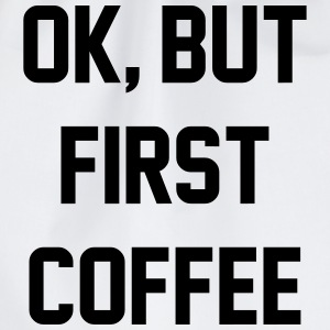 Ok, but first coffee T-Shirts - Drawstring Bag