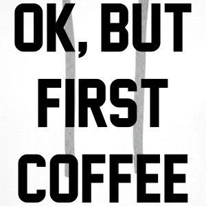 Ok, but first coffee T-Shirts - Men's Premium Hoodie