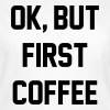 Ok, but first coffee T-shirts - Dame-T-shirt