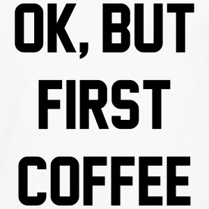 Ok, but first coffee T-Shirts - Men's Premium Longsleeve Shirt
