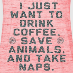 I Just Want To Drink Coffee Save Animals Take Naps Hoodies & Sweatshirts - Women's Tank Top by Bella