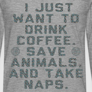 I Just Want To Drink Coffee Save Animals Take Naps Hoodies & Sweatshirts - Men's Premium Longsleeve Shirt