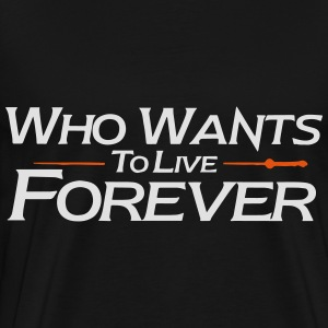 who wants to live forever - Men's Premium T-Shirt