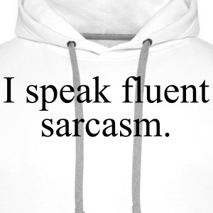 I speak fluent sarcasm Tee shirts - Sweat-shirt à capuche Premium pour hommes