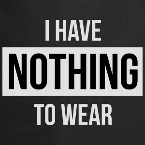 I have nothing to wear Magliette - Grembiule da cucina