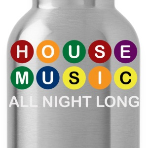 House Music All Night Long	 - Water Bottle