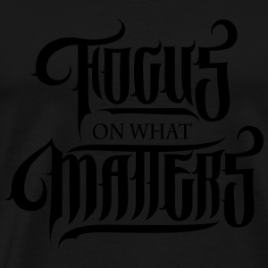 Focus On What Matters Sweatshirts - Herre premium T-shirt