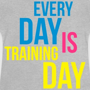 every day is training day T-Shirts - Baby T-Shirt