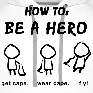 How To: Be A Hero - Männer Premium Hoodie